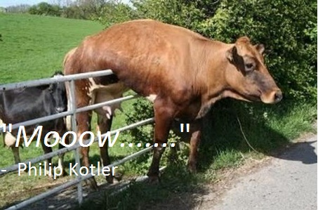 "As Kotler once said ......""Moow"""