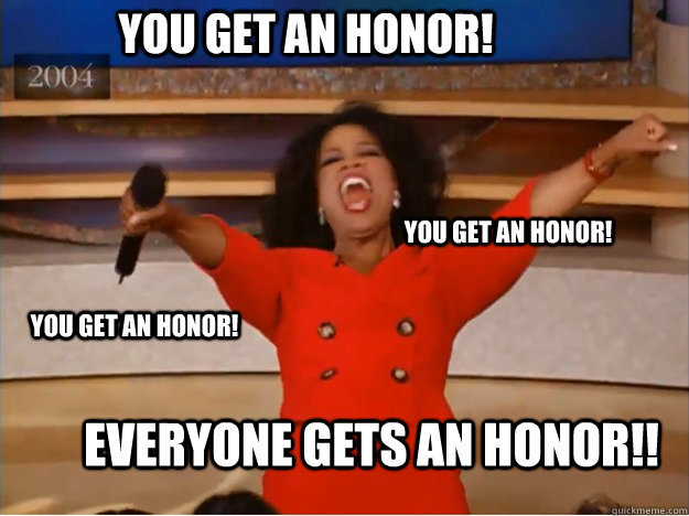 Everyone gets an honor