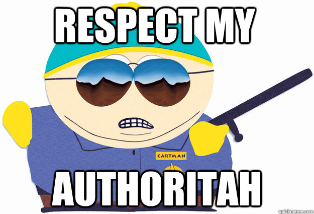Respect the damn authority